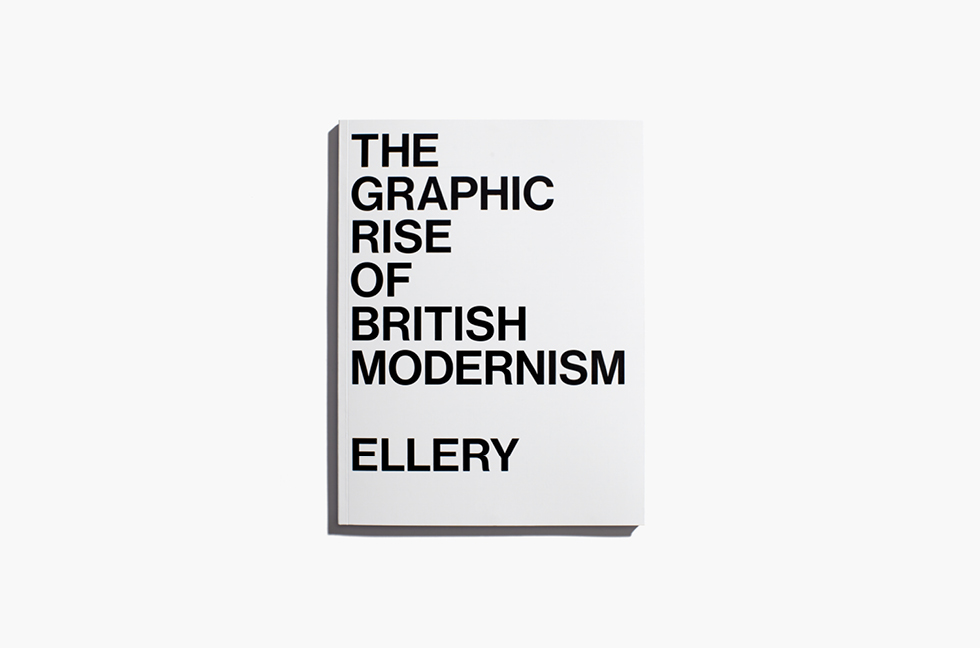 The Graphic Rise of British Modernism, Jonathan Ellery